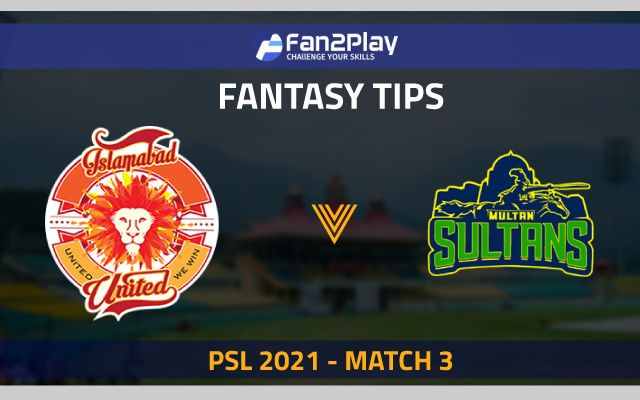 PSL 2021, Match 3 – ISL vs MUL: Fan2Play Fantasy Cricket Tips, Prediction, Playing XI and Pitch Report